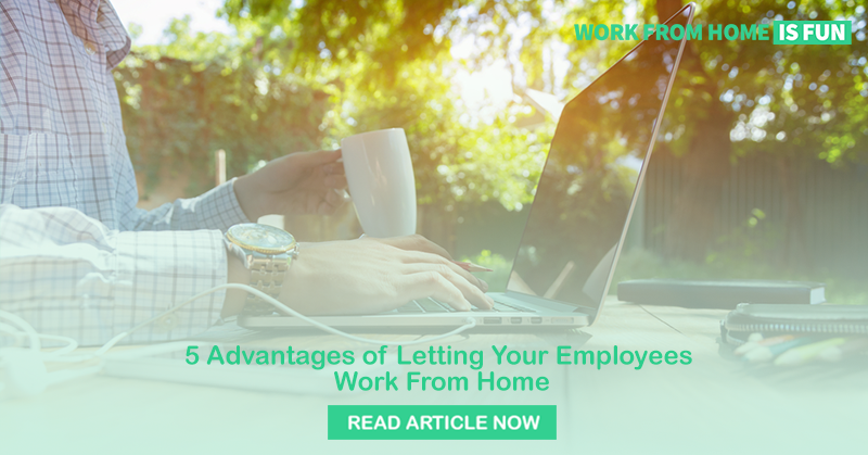 5 Advantages of Letting Your Employees Work From Home