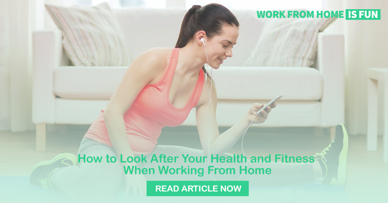 How to Look After Your Health and Fitness When Working From Home