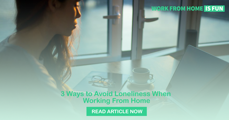 3 Ways to Avoid Loneliness When Working From Home